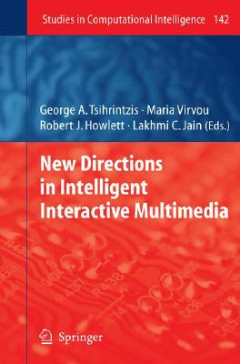 New Directions in Intelligent Interactive Multimedia By Tsihrintzis, George A. (EDT)/ Virvou, Maria (EDT)/ Howlett, Robert J. (EDT)/ Jain, Lakhmi C. (EDT)